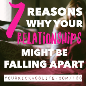 Episode 108: 7 Reasons Why Your Relationships Might Be Failing