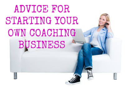 Advice for starting your own coaching business
