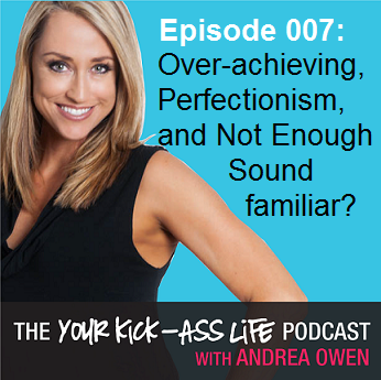 Episode 007: Over-achieving, Perfectionism, and Not Enough: Sound familiar?