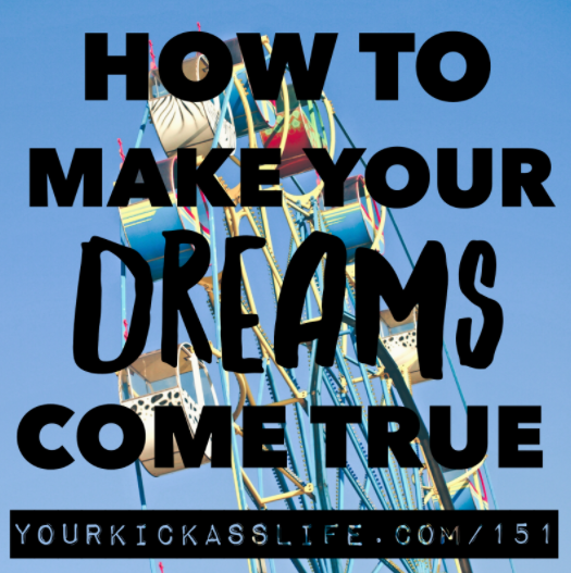 Episode 151: How to Make Your Dreams Come True