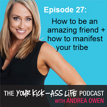 Episode 27: How to be an amazing friend + how to manifest your tribe
