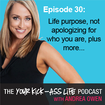 Episode 30 – Life purpose, not apologizing for who you are, plus more…