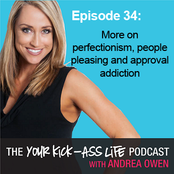 Episode 34 – More on perfectionism, people pleasing and approval addiction