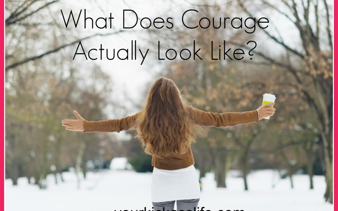 What Does Courage Actually Look Like?