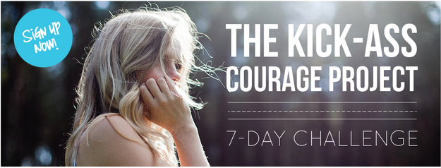 The Kick-Ass Courage Project: 7-Day Challenge is BACK!