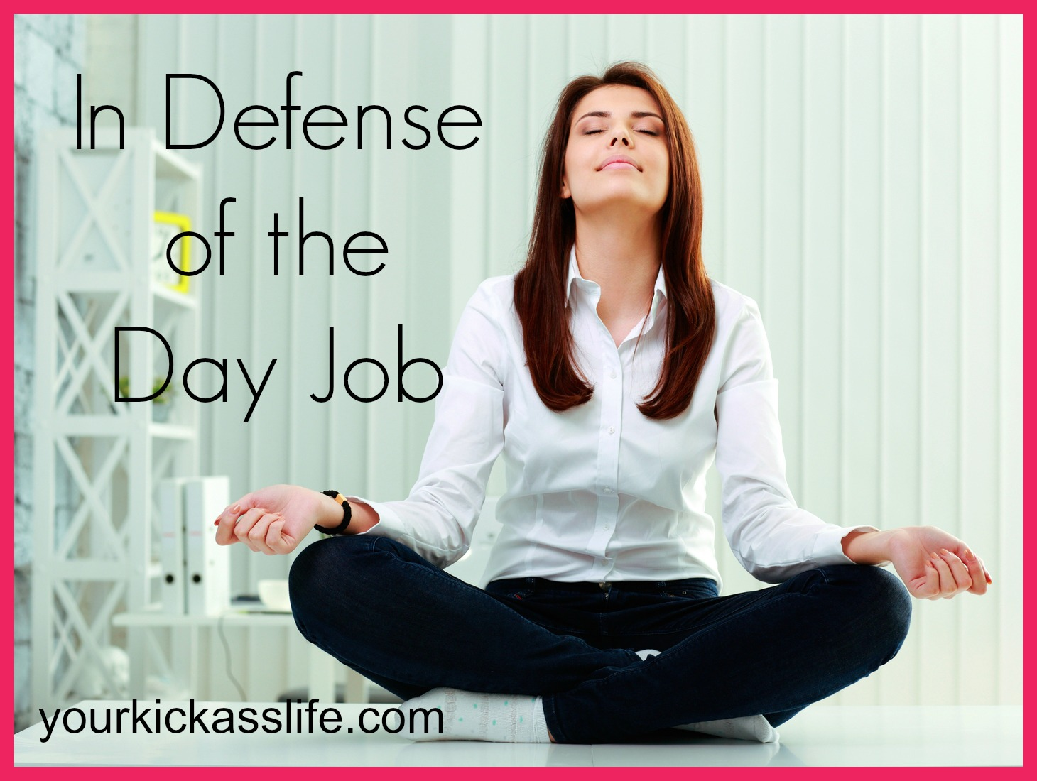 in defense of the day job your kick ass life coaching dayjob