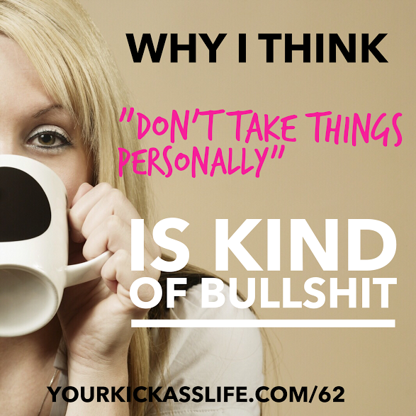"Episode 62: Why I think ""Don't take things personally"" is kinda bullshit"
