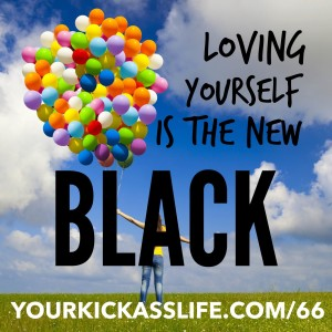 Episode 66: Loving yourself is the new black