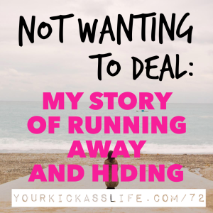 Episode 72: Not wanting to deal: My story of running away and hiding
