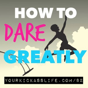 Episode 82: How to dare greatly