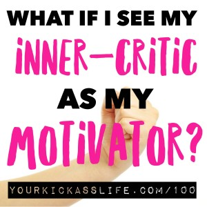 "Episode 100: ""What If I See My Inner-Critic As My Motivator?"""