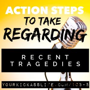 Episode 103.5: Action steps to take regarding recent tragedies