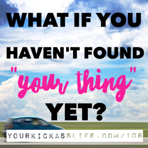 "Episode 106: What if you haven't found ""your thing"" yet?"