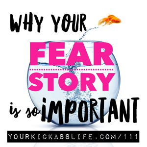 Episode 111: why your fear story is so important