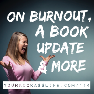 Episode 114: On burnout, a book update, and more