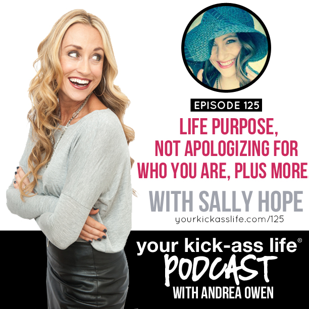 Episode 125: Life purpose, not apologizing for who you are, plus more…with Sally Hope