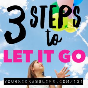 Episode 131: 3 steps to let it go