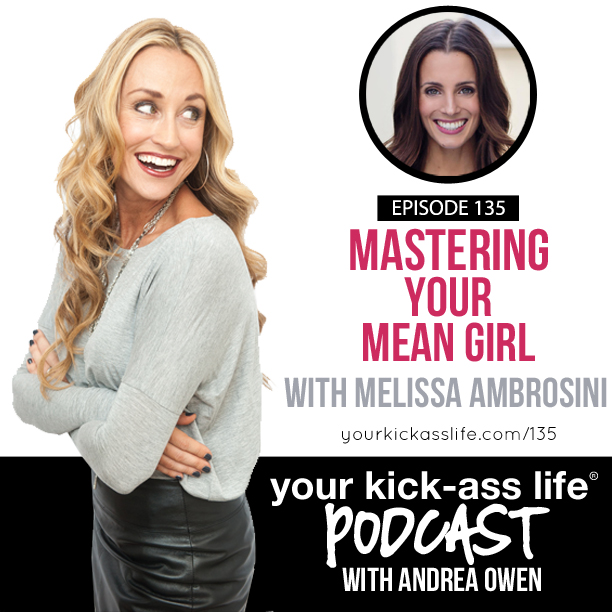 Episode 135: Mastering your mean girl with Melissa Ambrosini