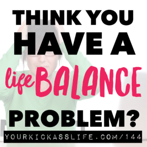 "Episode 144: think you have a ""life balance"" problem?"