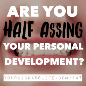 Episode 147: Are you half-assing your personal development