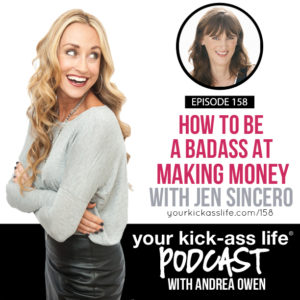 Episode 158 How To Be A Badass At Making Money Your Kick Ass Life