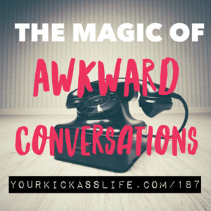 Episode 187: The magic of awkward conversations
