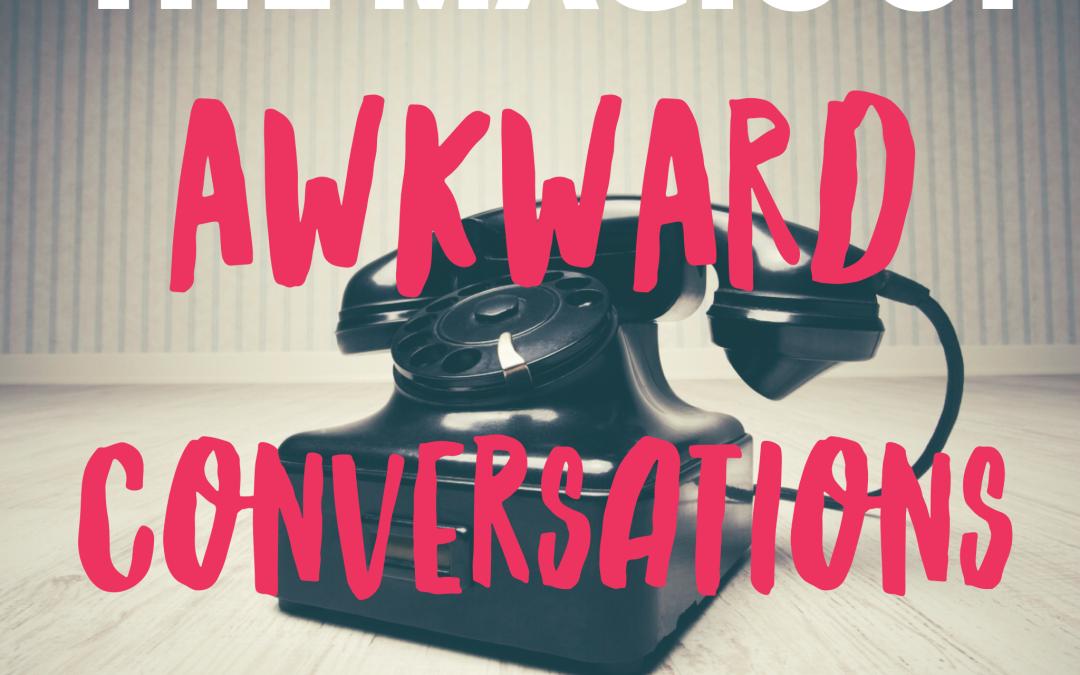 The magic of awkward conversations