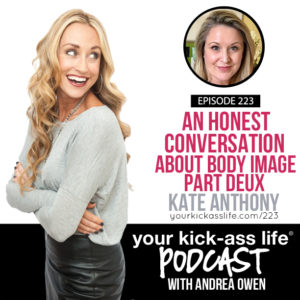 Episode 223: An Honest Conversation About Body Image, Part Deux with Kate Anthony