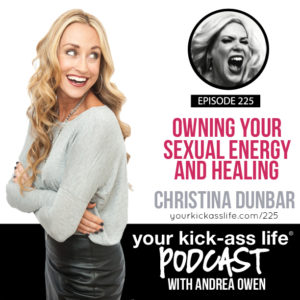 Episode 225: Owning Your Sexual Energy and Healing with Christina Dunbar