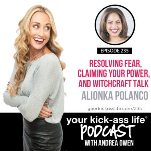 Episode 235: Resolving Fear, Claiming Your Power, and Witchcraft Talk with Alionka Polanco
