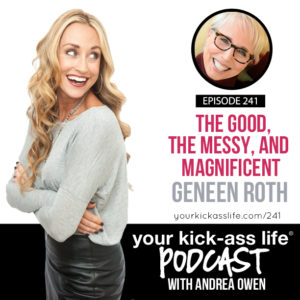 Episode 241: The Good, The Messy, and Magnificent with Geneen Roth
