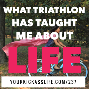 Episode 237: What triathlon has taught me about life