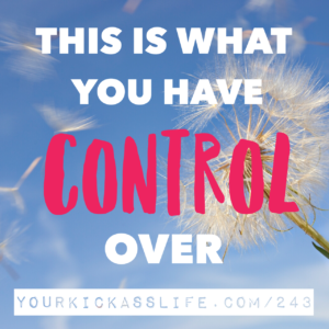 Episode 243: This is what you have control over