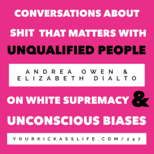 Episode 247: Conversations About Shit That Matters with Unqualified People: On White Supremacy and Unconscious Biases