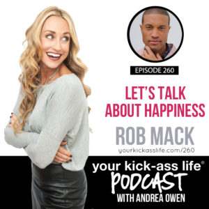 Episode 260: Let's Talk About Happiness with Rob Mack