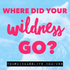 Episode 266: Where did your wildness go?