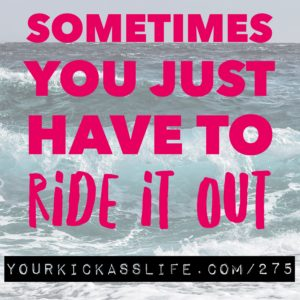 Episode 275: Sometimes you have to just ride it out