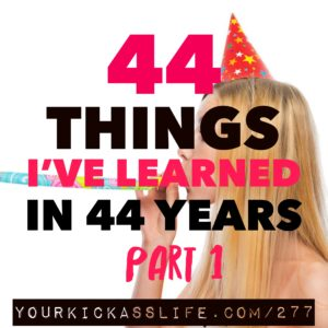 Episode 277: 44 things I've learned in 44 years, Part 1