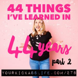 Episode 278: 44 things I've learned in 44 years, Part 2