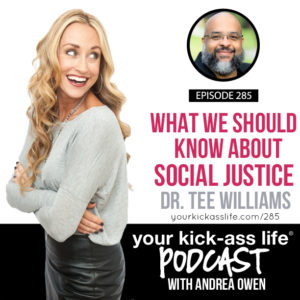 Episode 285: What We Should Know About Social Justice with Dr. Tee Williams