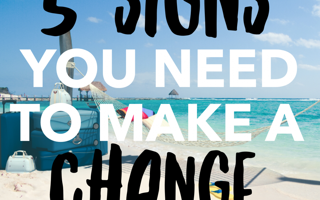 5 Signs You Need to Make a Change
