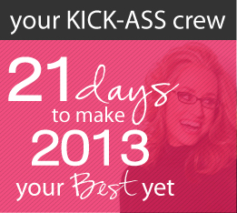 Your Kick-Ass Crew: 21 Days to Make 2013 Your Best Yet