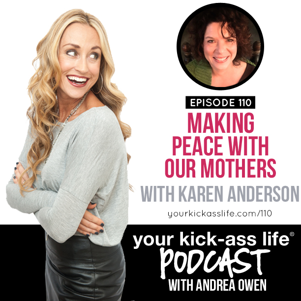 Episode 110: Making peace with our mothers, with Karen Anderson