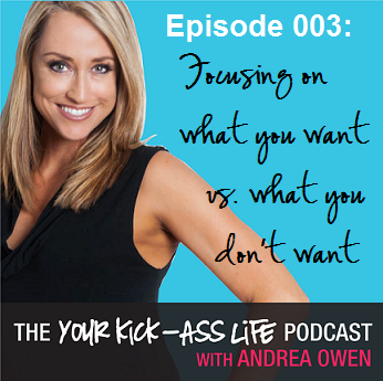 Episode 3: Focusing on what you want vs. what you don't want