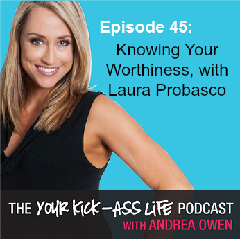 Episode 45: Knowing Your Worthiness, with Laura Probasco