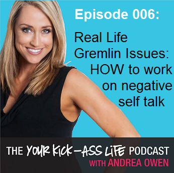 Episode 006: Real Life Gremlin Issues: HOW to work on negative self talk