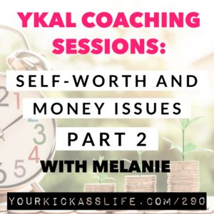 Episode 290: YKAL Coaching Sessions: Self-Worth and Money Issues, Part 2 with Melanie