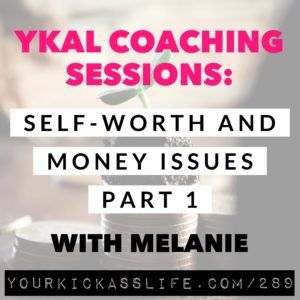 Episode 289: YKAL Coaching Sessions: Self-Worth and Money Issues with Melanie