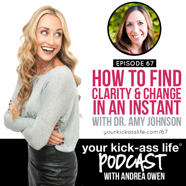 Episode 67: How to find clarity and change in an instant, with Dr. Amy Johnson