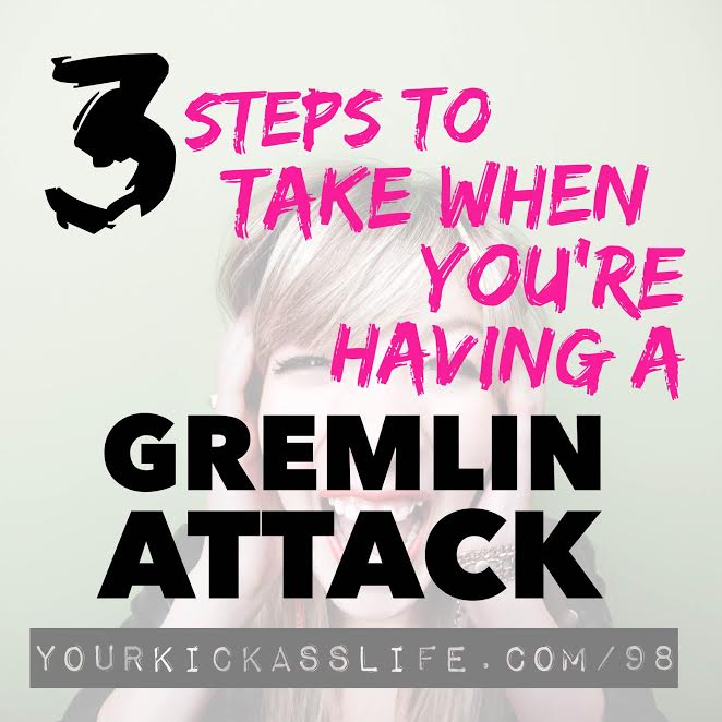 "Episode 98: 3 Steps to Take When You Have a ""Gremlin Attack"""